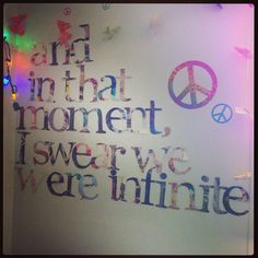"magazine quote on my dorm room wall from Perks Of Being A Wallflower :) ""and in that moment, I swear we were infinite"" favorite quote of mine!"