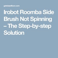 Irobot Roomba Side Brush Not Spinning – The Step-by-step Solution