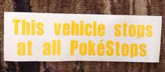 This vehicle stops at all PokeStops- Decal; Pokemon; PokemonGo; Pokestops; FREE SHIPPING by ElleShelDesigns on Etsy https://www.etsy.com/listing/451940090/this-vehicle-stops-at-all-pokestops