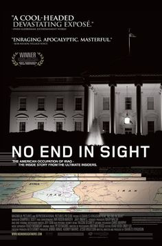 """No End in Sight (2007) """"The most cool-headed of the Iraq war documentaries, the most methodical, and the least polemical. Yet it's the one that will leave audiences the most shattered, angry, and astounded.""""  —Mick LaSalle, San Francisco Chronicle ♥"""