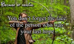 Because of Reading...you don't forget the face of the person who was your last hope.