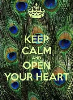 KEEP CALM AND OPEN YOUR HEART