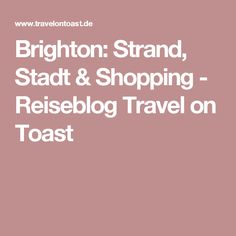 Brighton: Strand, Stadt & Shopping - Reiseblog Travel on Toast