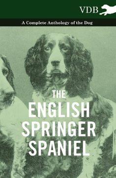 The English Springer Spaniel - A Complete Anthology of the Dog by Various. $9.69. 52 pages. Publisher: Vintage Dog Books (July 19, 2012)
