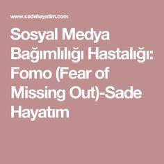 Sosyal Medya Bağımlılığı Hastalığı: Fomo (Fear of Missing Out)-Sade Hayatım