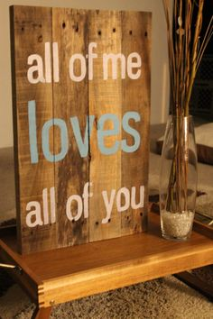 Tell your love story through this beautiful, hand-painted, weathered wood sign! The quote is from the very popular song All of Me by John