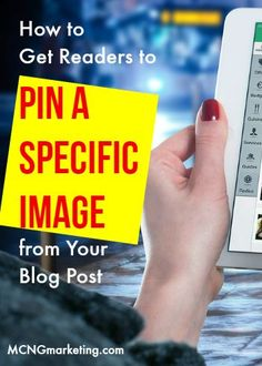 How to Get Readers to Pin a Specific Image from Your Blog Post. A step by step guide by @mcngmarketing