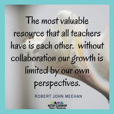 The most valuable Resource that all teachers have is each other. without collaboration our growth is limited by our own perspectives quote. Observing in Other Teacher's Classrooms--What You Can Learn Learning Quotes, Education Quotes, Educational Leadership Quotes, Education Jobs, Teacher Education, Professional Learning Communities, Math Coach, School Leadership, Learning