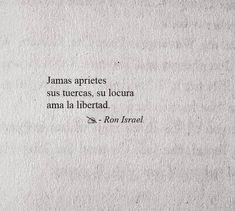 Yo amo su locura, y espero que nadie le quite la libertad que posee Poetry Quotes, Book Quotes, Words Quotes, Me Quotes, Sayings, More Than Words, Some Words, Advice Quotes, Short Quotes