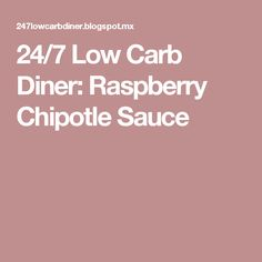 24/7 Low Carb Diner: Raspberry Chipotle Sauce