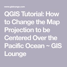 14 best mari spasialkan youtube channel tutorial webgis sig qgis tutorial how to change the map projection to be centered over the pacific ocean ccuart Choice Image