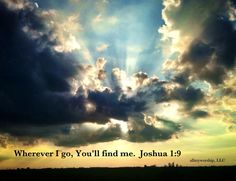 Wherever I go, You'll find me.  Joshua 1:9 Photo taken & edited by Amy Coleman.