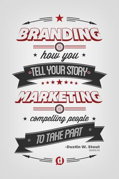 """Branding is how you tell your story. Marketing is compelling people to take part."" - Dustin W. Stout"