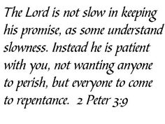 2 Peter 3:9 - The Lord is not slow in keeping His promises.