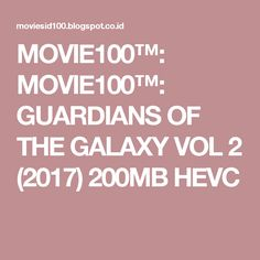 MOVIE100™: MOVIE100™: GUARDIANS OF THE GALAXY VOL 2 (2017) 200MB HEVC