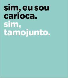 sim, eu sou carioca. sim, tamojunto