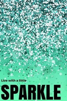 Live with a little SPARKLE!