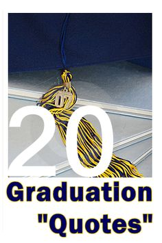 20 Graduation Quotes / Sayings to help inspire your graduate!  There are some great ones in here - good for those graduating from high school, college, nursing school, or just those up against a new challenge in life.
