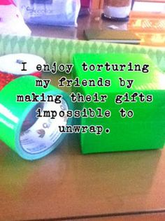 I have a friend like this! Duct tape and bubble wrap was the last present. :)