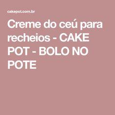 Creme do ceú para recheios - CAKE POT - BOLO NO POTE