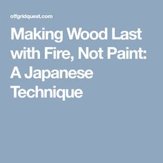 Making Wood Last with Fire, Not Paint: A Japanese Technique