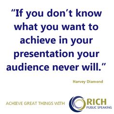 Are you clear about your message and goal for your next presentation? An inspirational public speaking quote. #publicspeaking #quotes