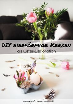 [DIY] Eierförmige Kerzen zu Ostern selber machen als hübsche Frühlingsdekoration mit Blumen und Federn. Als Geschenkidee oder für das eigene Zuhause. DIY Anleitung auf Yeah Handmade.