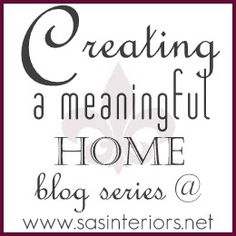 Creating a Meaningful Home blog series featured on www.sasinteriors.net