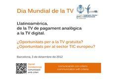 World TV day. Panoràmica sobre la TDT a Amèrica Llatina. Jornada sobre la TV de pagament del COETTC. Barcelona 3 de desembre de 2012
