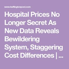 Hospital Prices No Longer Secret As New Data Reveals Bewildering System, Staggering Cost Differences | The Huffington Post