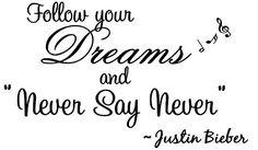 "Follow Your Dream and ""Never Say Never"". --Justin Bieber, Wall Decal, Vinyl, Sticker, Black LOVEdecal http://www.amazon.com/dp/B00HRN4QBM/ref=cm_sw_r_pi_dp_ayPswb0A7VDA2"