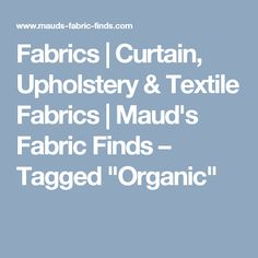 "Fabrics   Curtain, Upholstery & Textile Fabrics   Maud's Fabric Finds – Tagged ""Organic"""