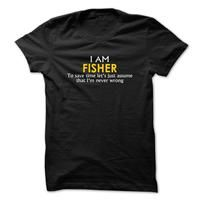 Fisher assume Im never wrong