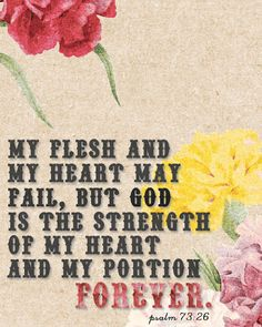 God is the strength of my heart and my portion forever <3