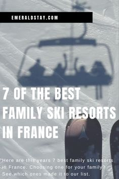 Here are this years 7 best family ski resorts in France. Choosing one for your family? See which ones made it to our list.