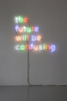 Martin Creed: neon_the future Quotes To Live By, Me Quotes, Music Quotes, Neon Licht, Non Plus Ultra, Neon Led, Neon Words, Light Quotes, Statements