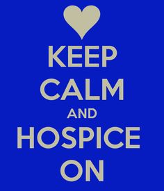 keep calm and hospice on - Google Search