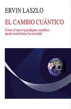 EL CAMBIO CUÁNTICO   - Laszlo, Ervin Einstein, Weird Science, World View, Materialistic, Budapest, Proposal, Acting, Spirituality, Reading