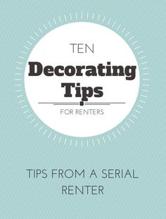 Ten Decorating Tips from a Serial Renter - tips for every renter!