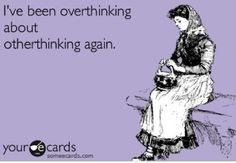 Overthinking - one of my flaws : especially when it comes to him