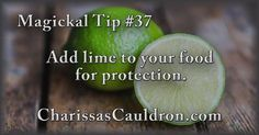 Magickal Tip #37 - Add lime to your food for protection.