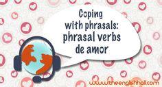 Phrasals de amor - Cómo contar tu amor al mundo en inglés con phrasal verbs