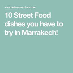 10 Street Food dishes you have to try in Marrakech!
