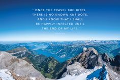 """Once the travel bug bites there is no known antidote, and I know that I shall be happily infected until the end of my life"" - Michael Palin. Michael Palin, Best Travel Quotes, Travel Bugs, Of My Life, Mount Everest, Travel Inspiration, Mountains, Books, Libros"