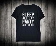 Sleep All Day Party All Night Funny Weekend Gift Slogan Shirt Women's Boyfriend Cute Tee Girls Night Out Bachelorette Party T-shirt