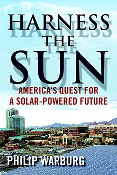 Availability: http://130.157.138.11/record=b3860850~S13 Harness the Sun: America's Quest for a Solar-Powered Future / Philip Warburg