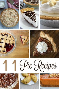 11 Pie Recipes to Prepare You for the Holidays and More!  Add this to your desserts board.
