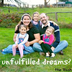 Unfulfilled Dreams? {11/2013} God has given me dreams that He has left unfulfilled. ...or has He?