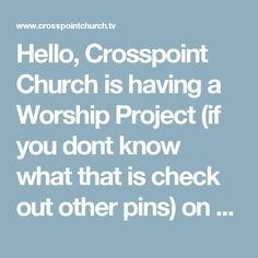 Hello, Crosspoint Church is having a Worship Project (if you dont know what that is check out other pins) on August the 30th. You should come and check it out at Crosspoint Church on Old Alvin rd!