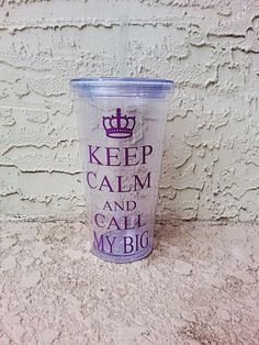 Sorority Keep Calm and Call my BIG 20oz acrylic double wall tumbler cup W / lid & straw PERFECT for every sorority girl and Big little gift $11 each  http://www.etsy.com/shop/Customforless?ref=listing-shop-header-item-count